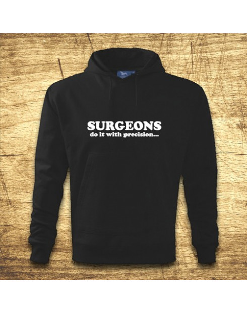 Surgeons do it with precision...