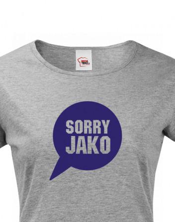 Dámské tričko s potiskem Sorry Jako
