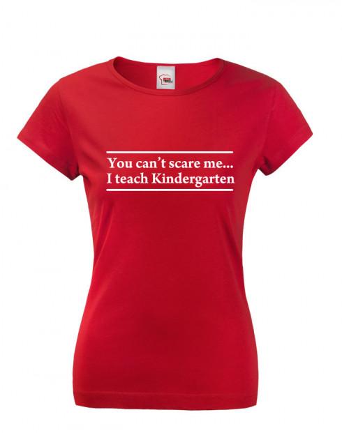 Dámské tričko You can´t scare me... I teach Kindergarten