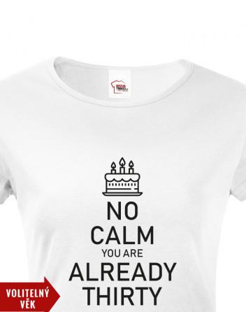 Dámské tričko k narozeninám NO CALM...