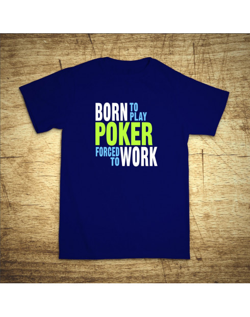 Born to play poker, forced to work