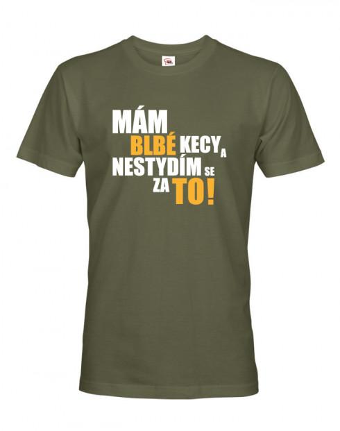 Pánské tričko Mám blbé kecy a nestydím se za to