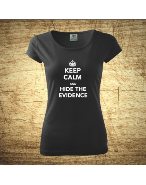 Keep calm and hide the evidence