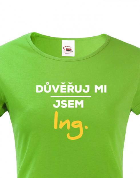 Dámské tričko Důvěřuj mi, jsem Ing.