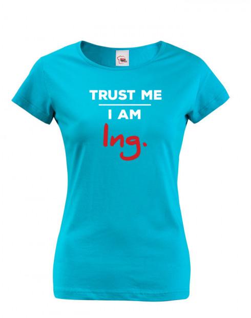Dámské tričko Trust me I am Ing