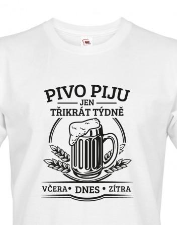 Vtipné tričko Pivo piju jen třikrát týdně