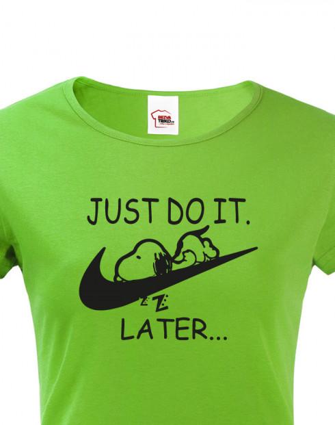 Dámské tričko s potiskem JUST DO IT LATER