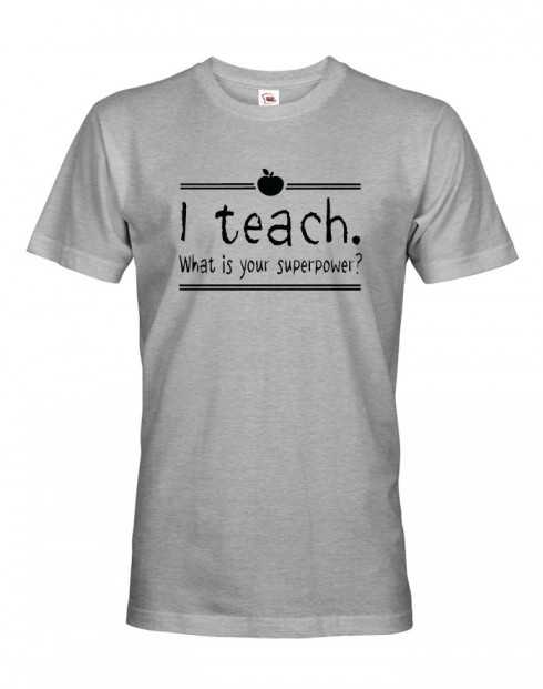 Tričko pro učitele I teach. What is your superpower?
