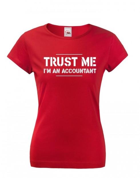 Dámské triko pro účetní Trust me, I´m an accountant