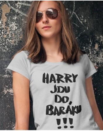 Dámské tričko Harry jdu do baráku!!!