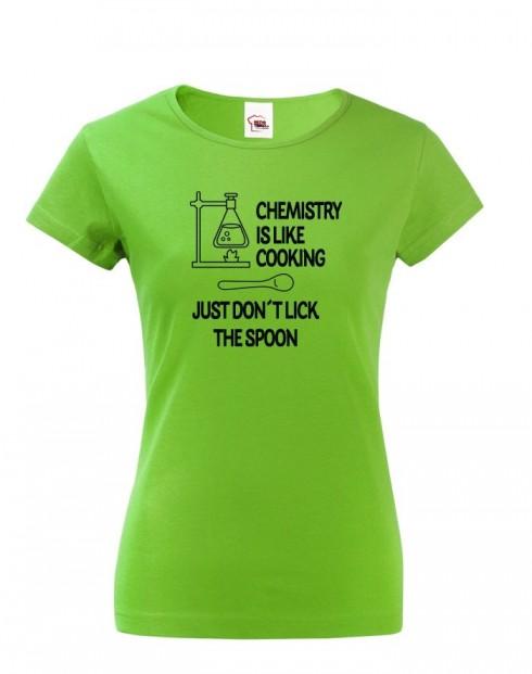 Dámské tričko Chemistry is like Cooking