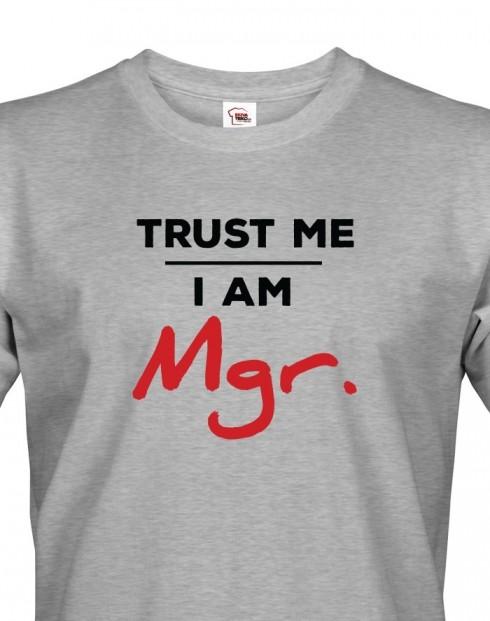 Pánské tričko Trust me I am Mgr