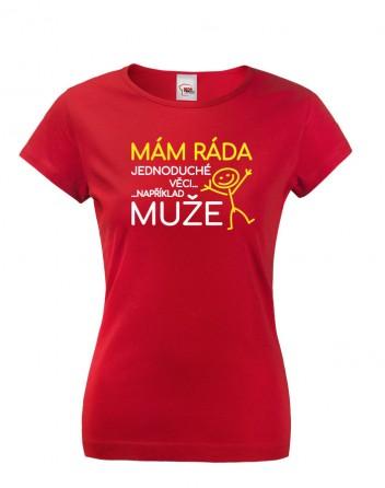 Dámské tričko Mám ráda jednoduché věci..například muže