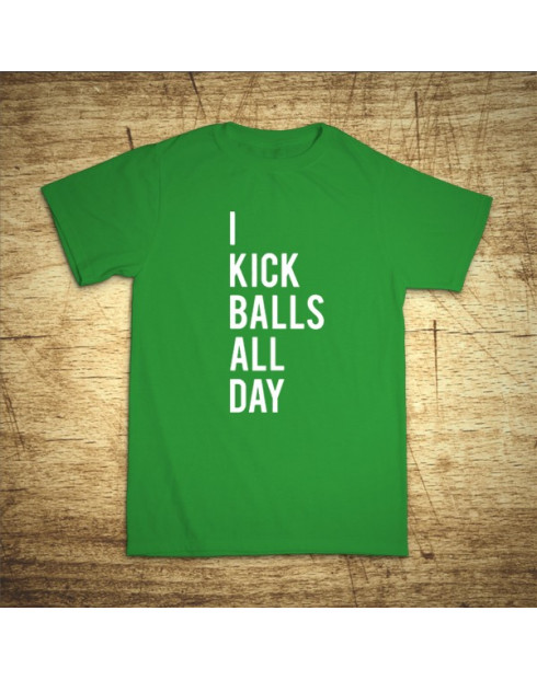 I kick balls all day