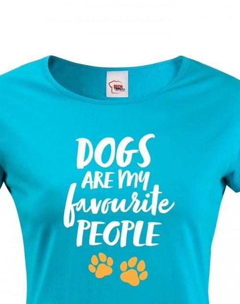 Dámské tričko -Dogs are my favourite people