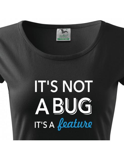 Dámské tričko pro programátorky It´s not bug, it´s a feature